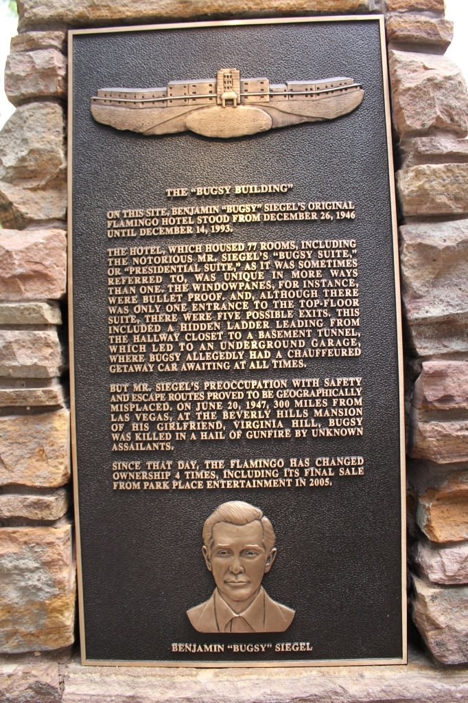 Tribute to Bugsy Siegel, founder of the Flamingo Hotel.